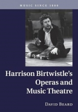 Beard, David Harrison Birtwistle`s Operas and Music Theatre