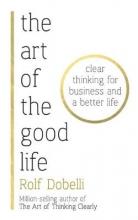 Rolf,Dobelli Art of the Good Life