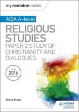 Butler, Sheila My Revision Notes AQA A-level Religious Studies: Paper 2 Study of Christianity and Dialogues