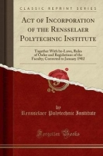 Institute, Rensselaer Polytechnic Institute, R: Act of Incorporation of the Rensselaer Polytec