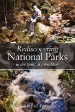 Frome, Michael Rediscovering National Parks in the Spirit of John Muir