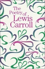 Lewis Carroll The Poetry of Lewis Carroll