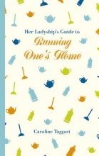 Taggart, Caroline Her Ladyship`s Guide to Running One`s Home