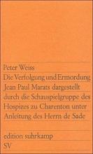 Weiss, Peter Die Verfolgung und Ermordung Jean Paul Marats dargestellt durch die Schauspielgruppe des Hospizes zu Charenton unter Anleitung des Herrn de Sade