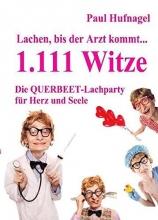 Hufnagel, Paul Lachen, bis der Arzt kommt... - 1.111 Witze Die Querbeet - Lachparty für Herz und Seele