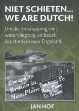 Jan Hof , Niet schieten... we are Dutch