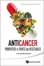 Kunnumakkara, Ajaikumar B Anticancer Properties of Fruits and Vegetables
