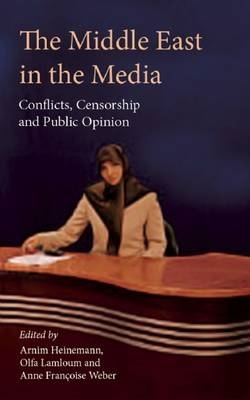 Arnim Heinemann,   Olfa Lamloum,   Anne Francoise Weber,The Middle East in the Media