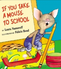 Numeroff, Laura Joffe If You Take a Mouse to School