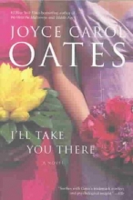 Oates, Joyce Carol I`ll Take You There
