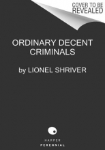 Shriver, Lionel Ordinary Decent Criminals