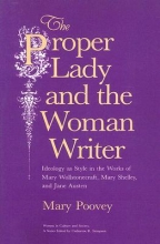 Poovey, Mary The Proper Lady and the Woman Writer - Ideology as  Style in the Works of Mary Wollstonecraft, Mary Shelley, and Jane Austen