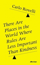 Carlo Rovelli , There Are Places in the World Where Rules Are Less Important Than Kindness