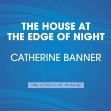 Banner, Catherine The House at the Edge of Night