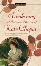 Chopin, Kate,   Solomon, Barbara H. The Awakening and Selected Stories of Kate Chopin
