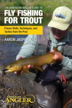 Jasper, Aaron American Angler Guide to Fly Fishing for Trout
