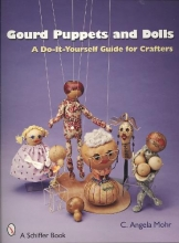 Angela Mohr Gourd Puppets and Dolls: a Do-it-yourself for Crafters