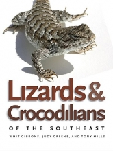 Whit Gibbons,   Judy Greene,   Tony Mills Lizards and Crocodilians of the Southeast