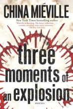 Mieville, China Three Moments of an Explosion