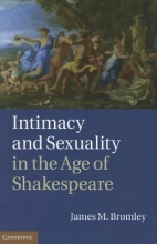 Bromley, James M. Intimacy and Sexuality in the Age of Shakespeare