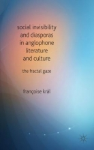 Kral, Francoise Social Invisibility and Diasporas in Anglophone Literature and Culture