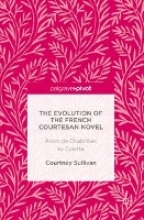 Sullivan, Courtney The Evolution of the French Courtesan Novel