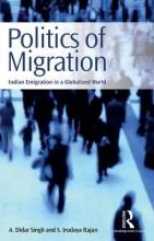 Singh, A. Didar,   Rajan, S. Irudaya Politics of Migration