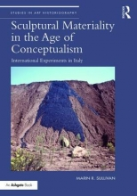Sullivan, Marin R. Sculptural Materiality in the Age of Conceptualism