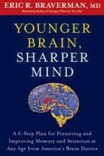 ERIC R. BRAVERMAN Younger Brain, Sharper Mind