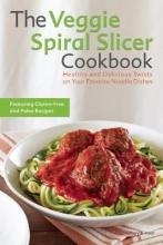 Kinser, Kelsey The Veggie Spiral Slicer Cookbook