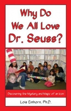 Einhorn, Lois Why Do We All Love Dr. Seuss?