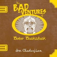 Chadurjian, Jon The Bad-Ventures of Bobo Backslack