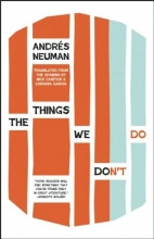 Neuman, Andrés The Things We Don`t Do