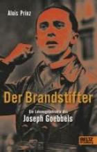 Prinz, Alois Der Brandstifter. Die Lebensgeschichte des Joseph Goebbels