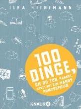 Heinemann, Ilka 100 Dinge, die du tun kannst, statt mit dem Handy rumzuspielen