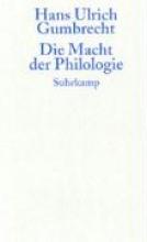 Gumbrecht, Hans Ulrich Die Macht der Philologie