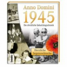 Anno Domini 1945 - Die christliche Geburtstagschronik