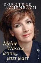 Achenbach, Dorothee Meine Wäsche kennt jetzt jeder