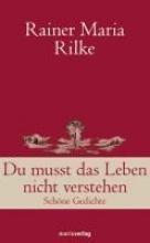 Rilke, Rainer Maria Du musst das Leben nicht verstehen