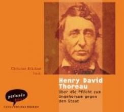 Thoreau, Henry David Über die Pflicht zum Ungehorsam gegen den Staat
