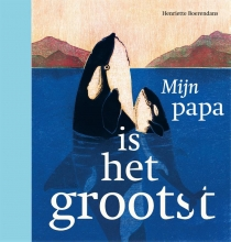 Henriette Boerendans , Mijn papa is het grootst