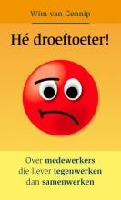 Wim van Gennip , Hé Droeftoeter