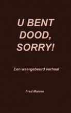 Fred Marree , U bent dood, sorry!
