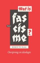 Robin te Slaa Wat is fascisme? - Oorsprong en ideologie
