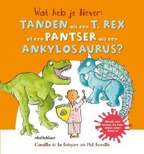 Camilla de la Bedoyère Wat heb je liever? Wat heb je liever: tanden als een tyrannosaurus of een pantser als een ankylosaurus?