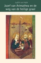 Judith von Halle , Jozef van Arimathea en de weg van de heilige graal