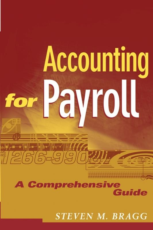 Steven M. Bragg,Accounting for Payroll
