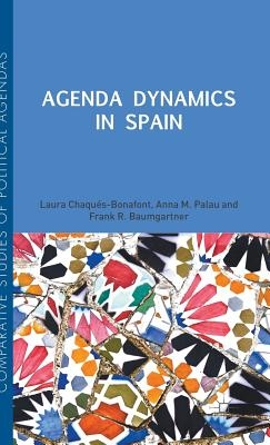 Laura Chaques Bonafont,   Frank R. Baumgartner,   Anna Palau,Agenda Dynamics in Spain