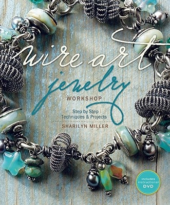 Sharilyn Miller,Wire Art Jewelry Workshop (With DVD)