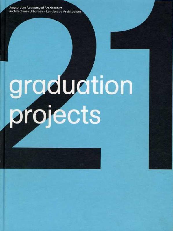 Aart Oxenaar, Machiel Spaan, Klaas de Jong,21 graduation projects 2008-2009